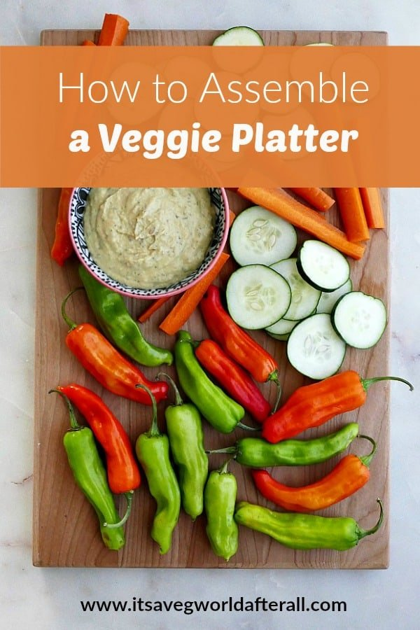 how to assemble a vegetable platter