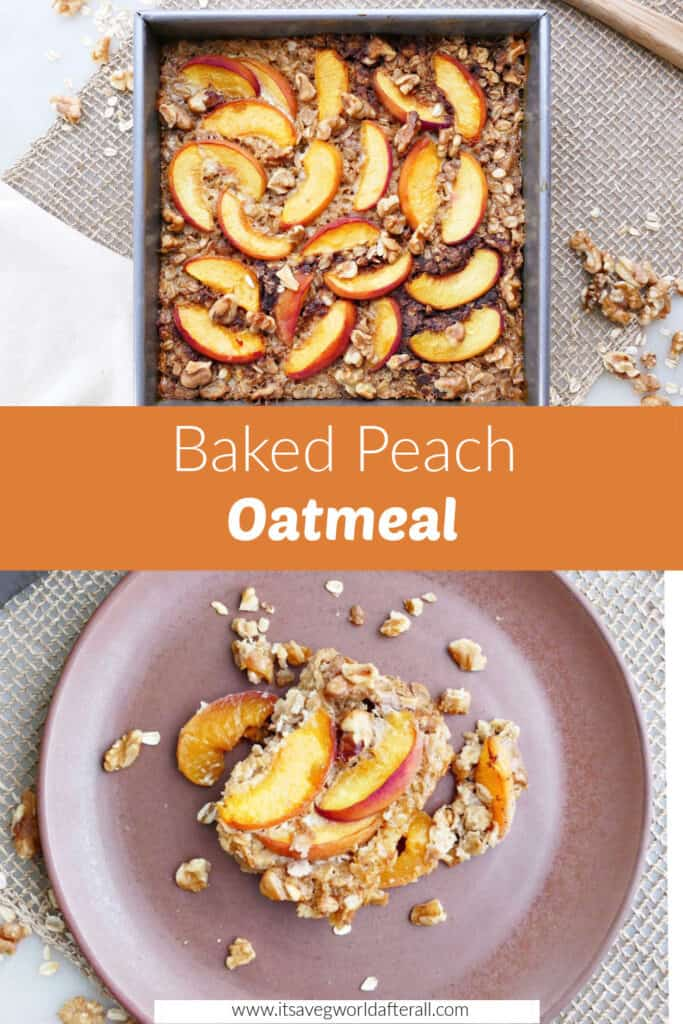 images of baked peach oatmeal in a dish and on a plate separated by text box